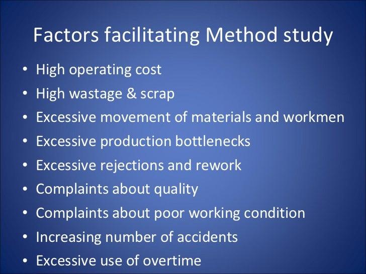 Factors facilitating Method study <ul><li>High operating cost </li></ul><ul><li>High wastage & scrap </li></ul><ul><li>Exc...