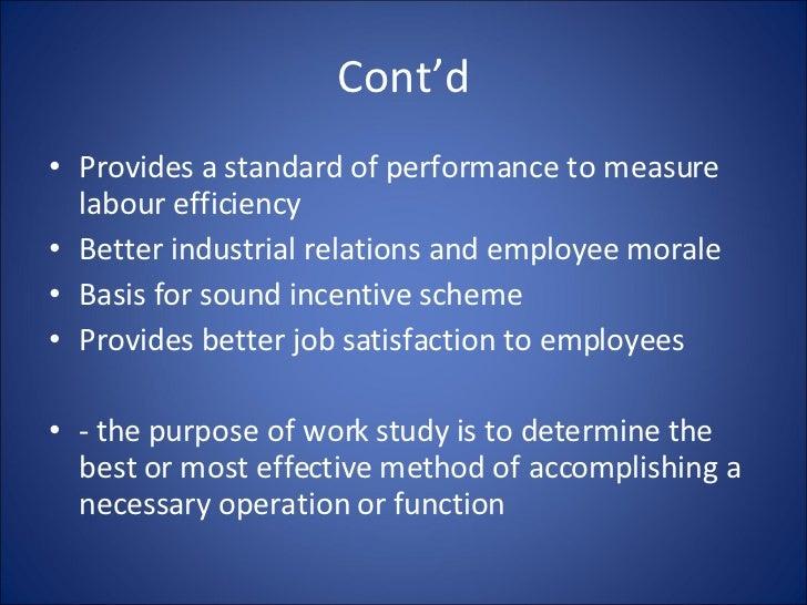 Cont'd <ul><li>Provides a standard of performance to measure labour efficiency </li></ul><ul><li>Better industrial relatio...