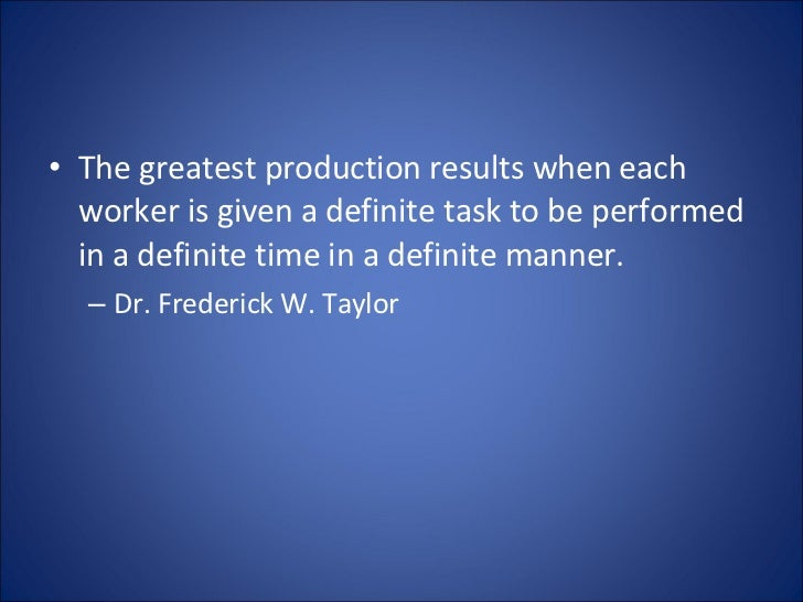 <ul><li>The greatest production results when each worker is given a definite task to be performed in a definite time in a ...