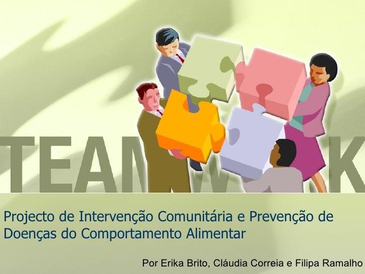 Projecto de Intervenção Comunitária e Prevenção de Doenças do Comportamento Alimentar Por Erika Brito, Cláudia Correia e F...