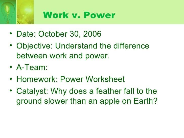 Work v. Power <ul><li>Date: October 30, 2006 </li></ul><ul><li>Objective: Understand the difference between work and power...