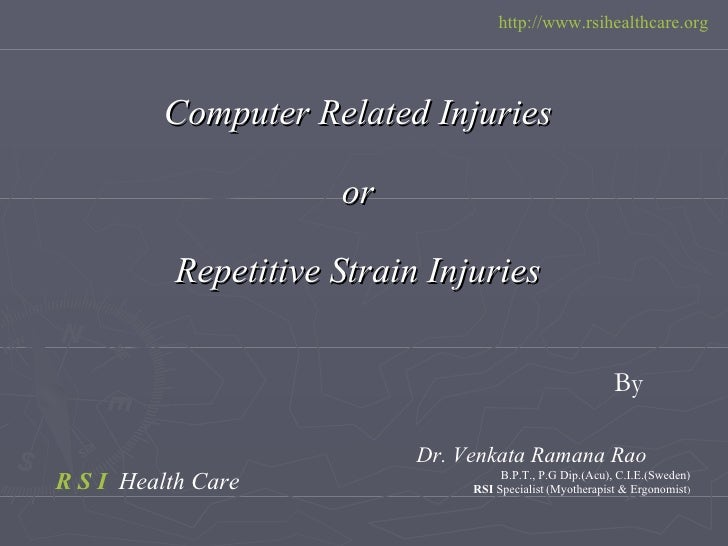 <ul><li>Computer Related Injuries </li></ul><ul><li>or </li></ul><ul><li>Repetitive Strain Injuries </li></ul>Dr. Venkata ...