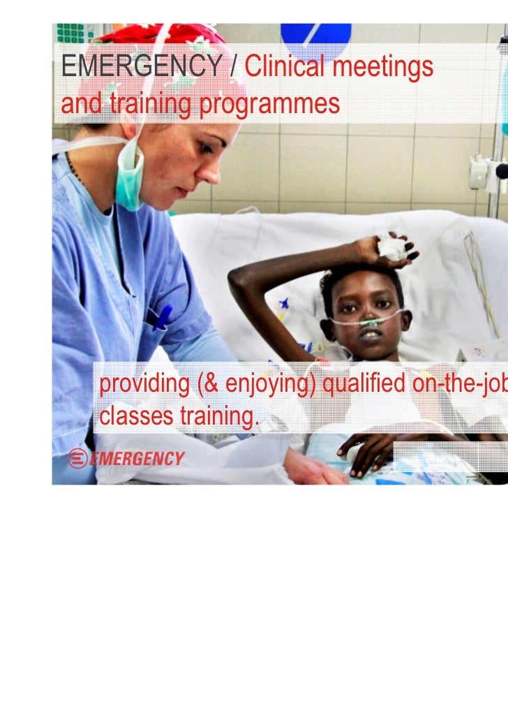 EMERGENCY / Clinical meetingsand training programmes   providing (& enjoying) qualified on-the-job and   classes training....