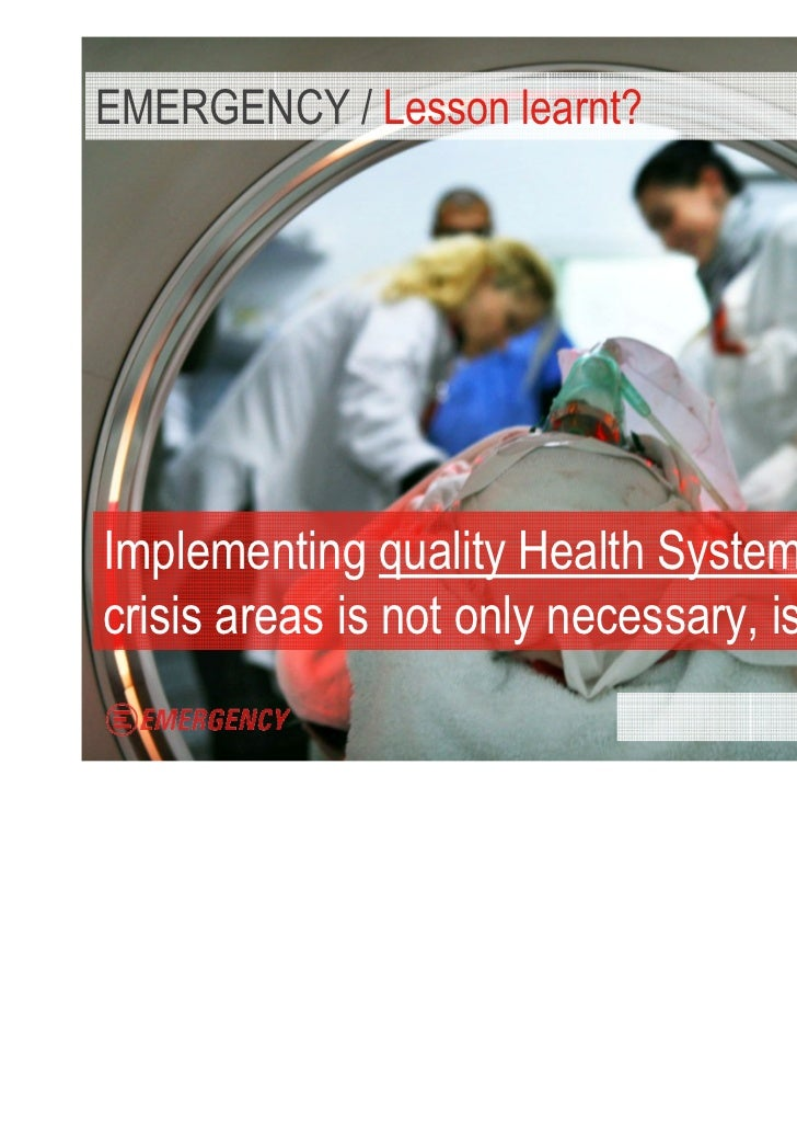 EMERGENCY / Lesson learnt?Implementing quality health Systems for all incrisis areas is not only necessary, is possible.  ...