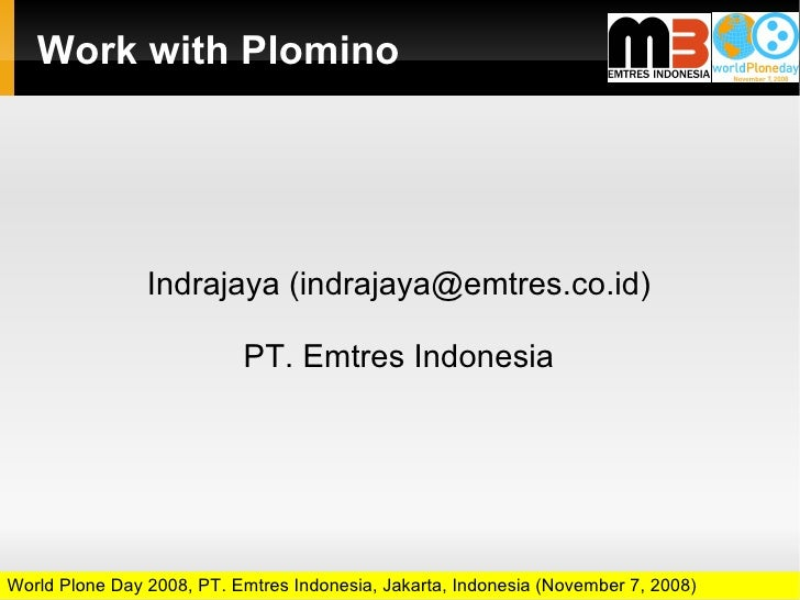 Work with Plomino                     Indrajaya (indrajaya@emtres.co.id)                             PT. Emtres Indonesia ...