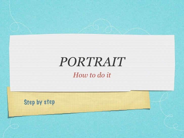 PORTRAIT                How to do itStep by step