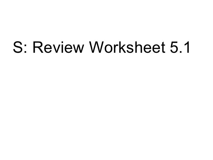 <ul><li>S: Review Worksheet 5.1 </li></ul>