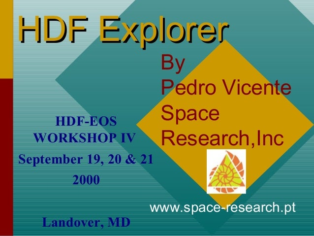 HDF Explorer  By Pedro Vicente Space Research,Inc  HDF-EOS WORKSHOP IV September 19, 20 & 21 2000 Landover, MD  www.space-...