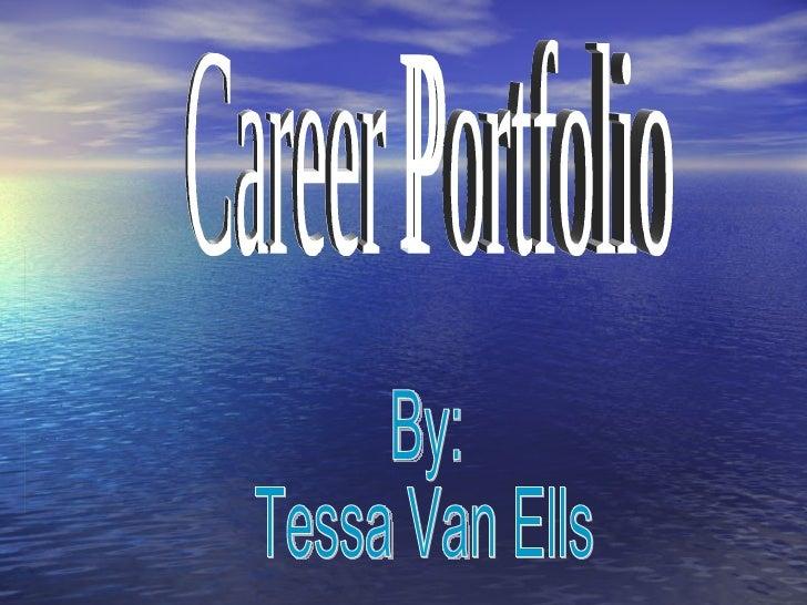 Career Portfolio By: Tessa Van Ells