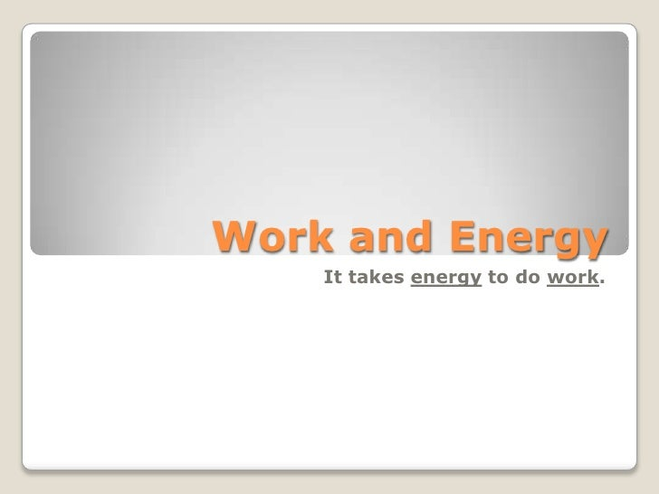Work and Energy<br />It takes energy to do work.<br />