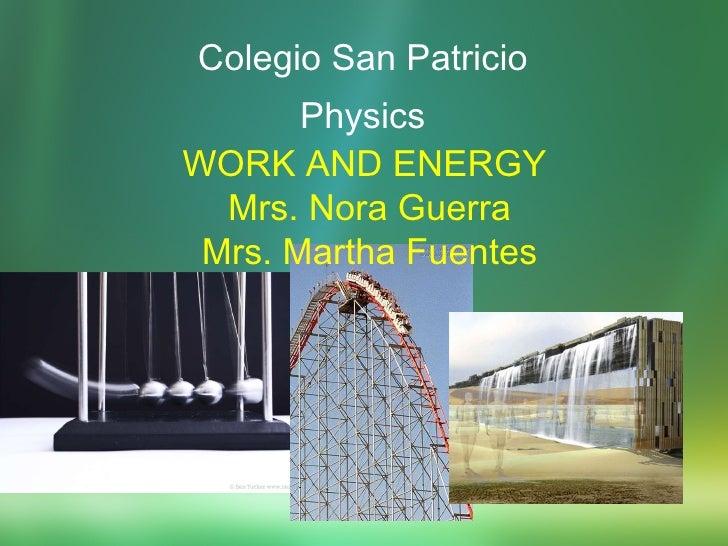 Colegio San Patricio Physics WORK AND ENERGY Mrs. Nora Guerra Mrs. Martha Fuentes