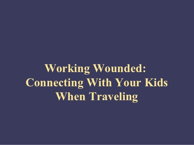 Working Wounded:Connecting With Your Kids    When Traveling