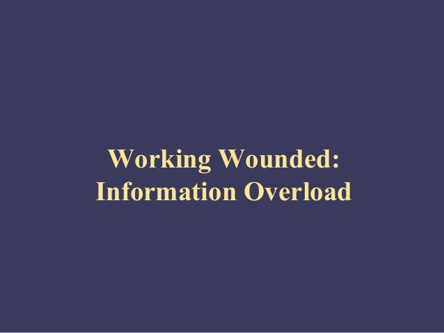 Working Wounded:Information Overload
