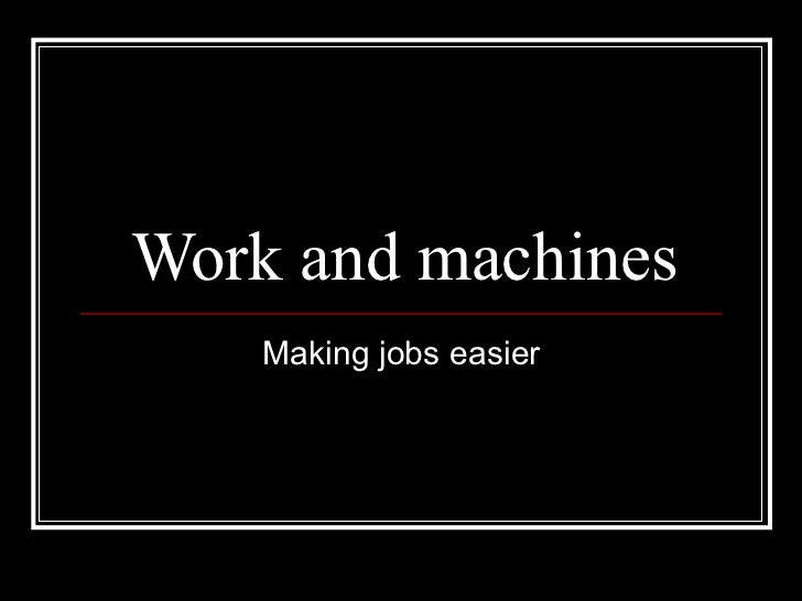 Work and machines Making jobs easier