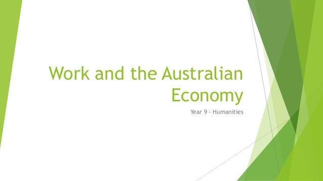 Work and the Australian  Economy  Year 9 - Humanities