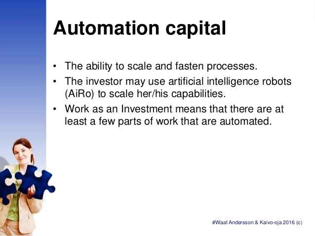 Automation capital • The ability to scale and fasten processes. • The investor may use artificial intelligence robots (AiR...