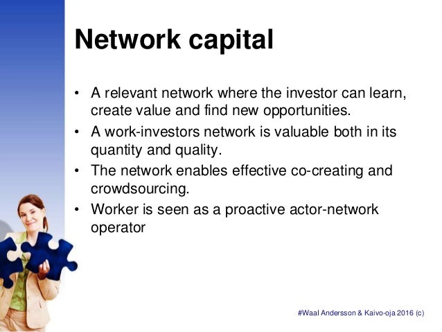 Network capital • A relevant network where the investor can learn, create value and find new opportunities. • A work-inves...