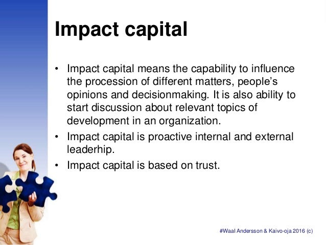 Impact capital • Impact capital means the capability to influence the procession of different matters, people's opinions a...