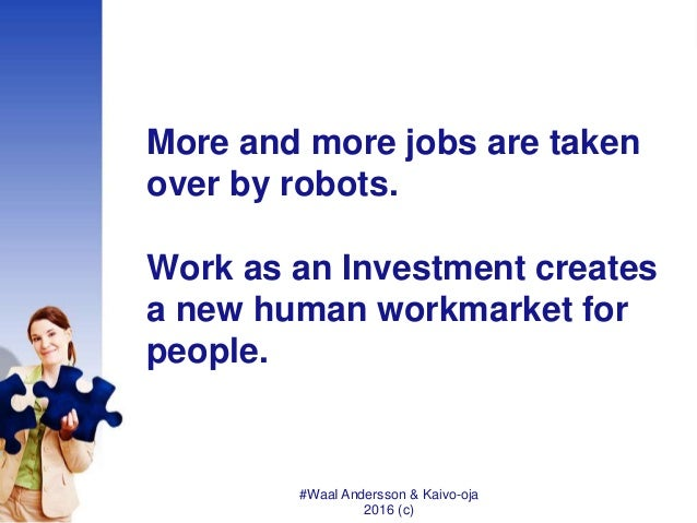 More and more jobs are taken over by robots. Work as an Investment creates a new human workmarket for people. #WaaI Anders...