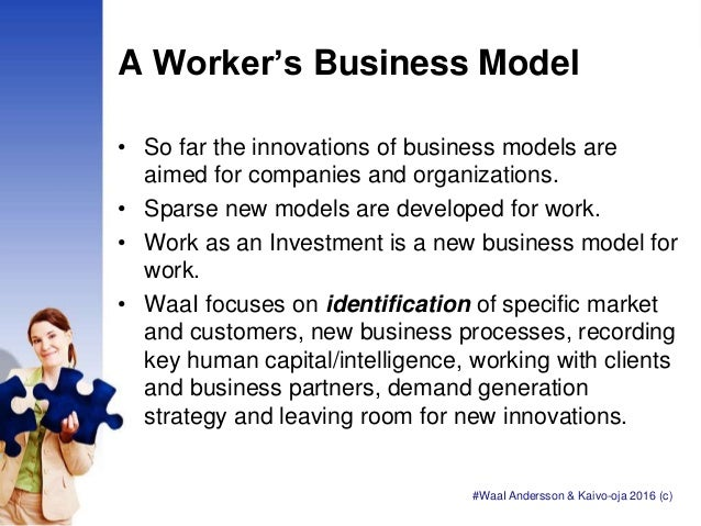 A Worker's Business Model • So far the innovations of business models are aimed for companies and organizations. • Sparse ...