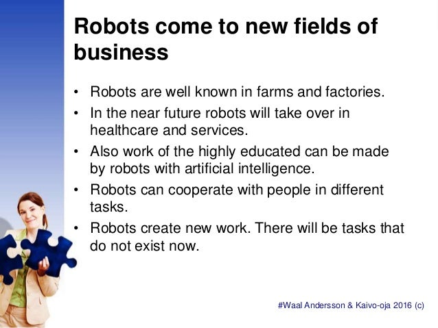Robots come to new fields of business • Robots are well known in farms and factories. • In the near future robots will tak...
