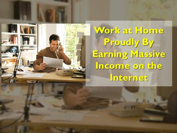 Work at Home   Proudly ByEarning Massive Income on the    Internet