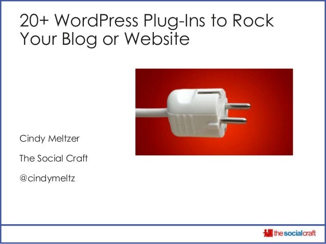 20+ WordPress Plug-Ins to RockYour Blog or WebsiteCindy MeltzerThe Social Craft@cindymeltz