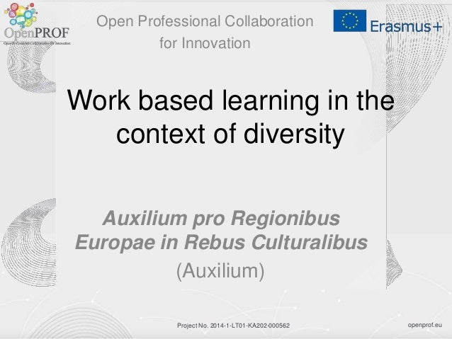 openprof.euProject No. 2014-1-LT01-KA202-000562 Work based learning in the context of diversity Auxilium pro Regionibus Eu...