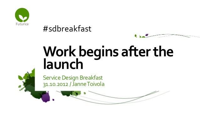 #sdbreakfast Work begins after the launch Service Design Breakfast  31.10.2012 / Janne Toivola
