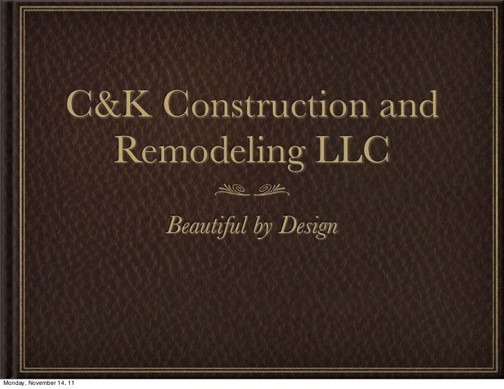 C&K Construction and                      Remodeling LLC                          Beautiful by DesignMonday, November 14, 11