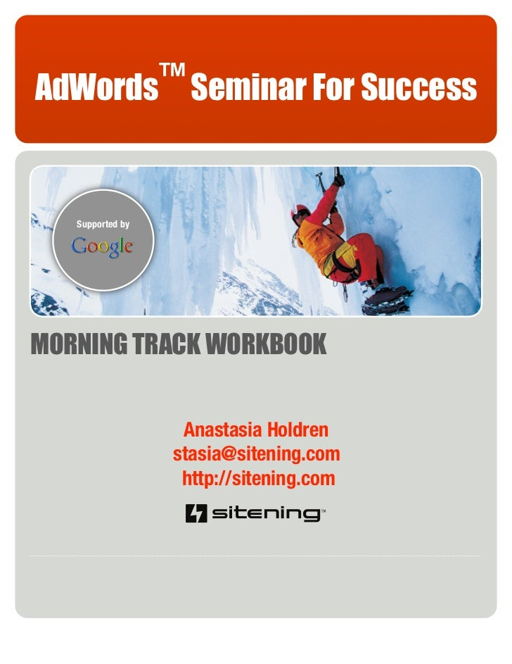 AdWords™ Seminar For Success      Supported by     MORNING TRACK WORKBOOK                      Anastasia Holdren          ...