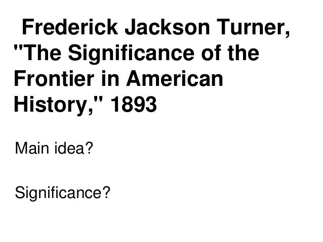 Frederick jackson turner frontier thesis apush Frederick jackson turner frontier thesis apush quizlet