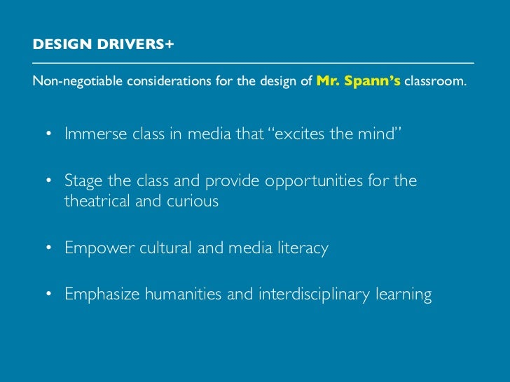"""DESIGN DRIVERS+Non-negotiable considerations for the design of Mr. Spann's classroom.  • Immerse class in media that """"exci..."""