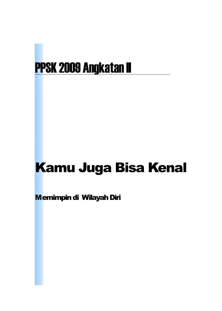 PPSK 2009 Angkatan II     Kamu Juga Bisa Kenal  Memimpin di Wilayah Diri