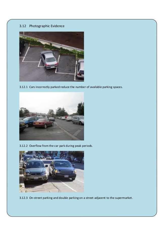 3.12 Photographic Evidence3.12.1 Cars incorrectly parked reduce the number of available parking spaces.3.12.2 Overflow fro...