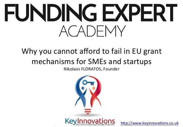 ©	Nikolaos	Floratos,	Fundingexpert.academy	 Why	you	cannot	afford	to	fail	in	EU	grant	 mechanisms	for	SMEs	and	startups	 Ni...