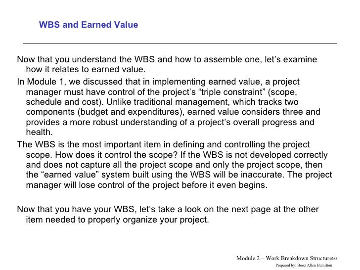 WBS and Earned Value <ul><li>Now that you understand the WBS and how to assemble one, let's examine how it relates to earn...