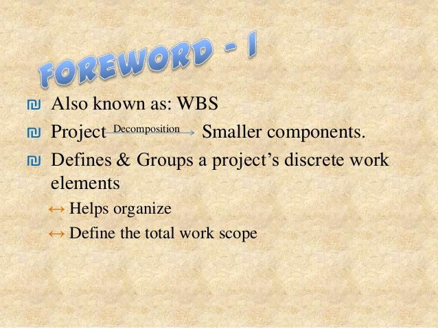 ₪ Also known as: WBS₪ Project Decomposition Smaller components.₪ Defines & Groups a project's discrete work  elements  ↔ H...