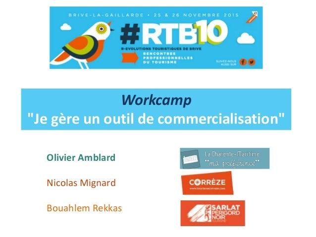 """Workcamp """"Je gère un outil de commercialisation"""" Olivier Amblard Nicolas Mignard Bouahlem Rekkas"""