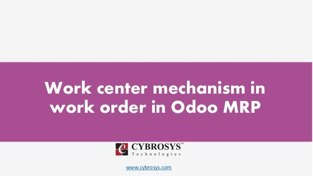 www.cybrosys.com Work center mechanism in work order in Odoo MRP