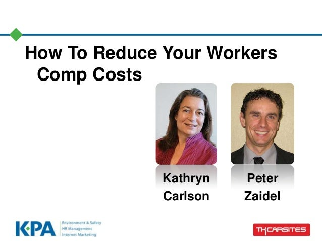 How To Reduce Your Workers Comp Costs Kathryn Carlson Peter Zaidel