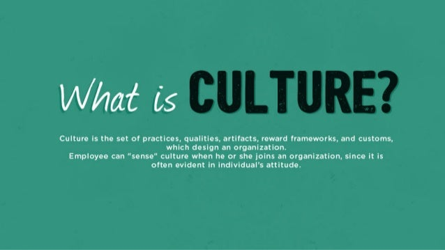 What 65  Culture is the set of practices,  qualities,  artifacts,  reward frameworks,  and customs,  which design an organ...