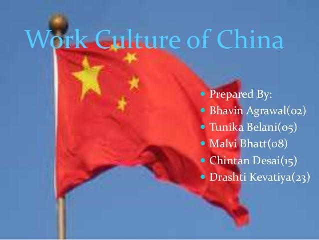 Work Culture of China  Prepared By:  Bhavin Agrawal(02)  Tunika Belani(05)  Malvi Bhatt(08)  Chintan Desai(15)  Dras...