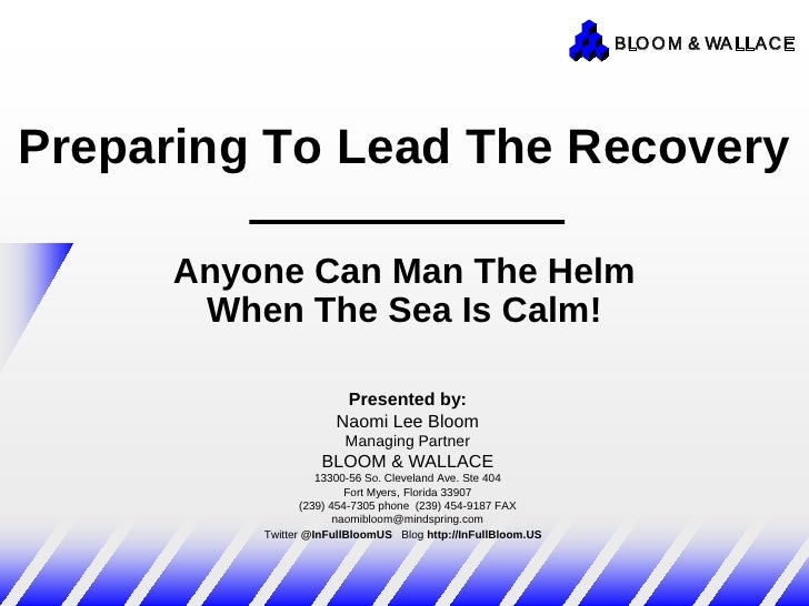 BLO O M & WA LLACEPreparing To Lead The Recovery      Anyone Can Man The Helm       When The Sea Is Calm!                 ...
