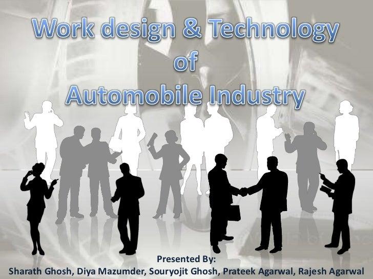 Work design & Technology ofAutomobile Industry<br />Presented By:<br />Sharath Ghosh, DiyaMazumder, Souryojit Ghosh, Prate...
