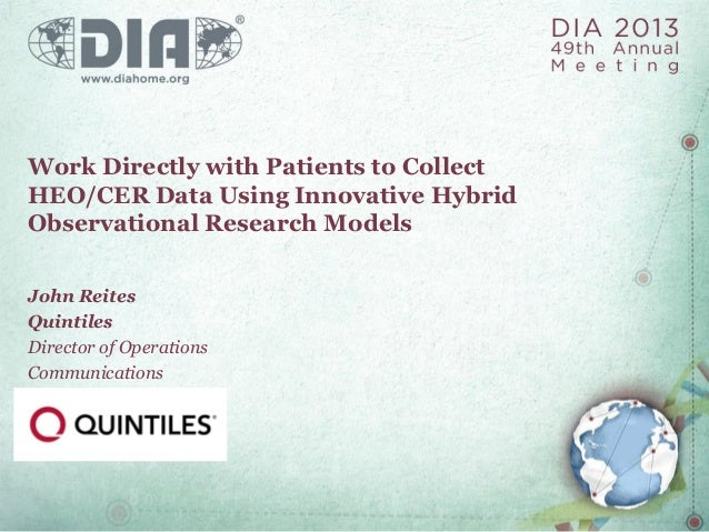Work Directly with Patients to Collect HEO/CER Data Using Innovative Hybrid Observational Research Models John Reites Quin...