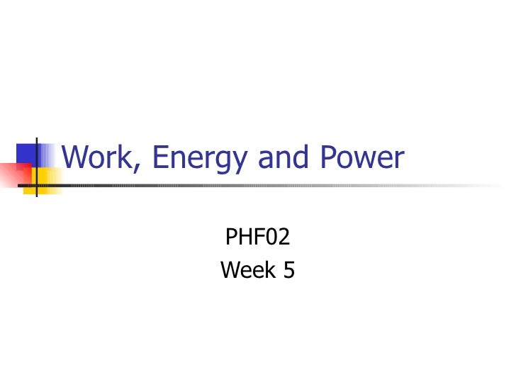 Work, Energy and Power PHF02 Week 5