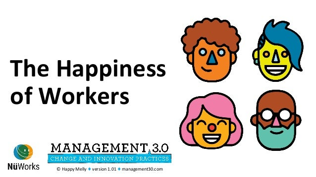 The	Happiness	 of	Workers	 ©	Happy	Melly	♦	version	1.01	♦	management30.com