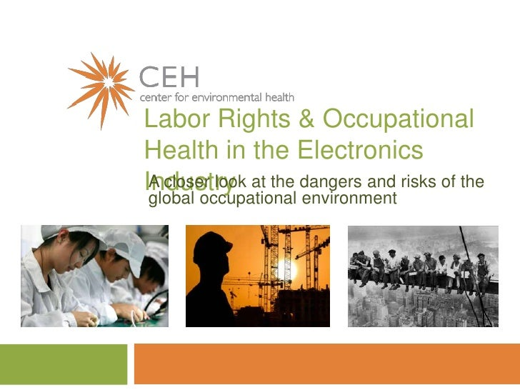 Labor Rights & Occupational Health in the Electronics Industry<br />A closer look at the dangers and risks of the global o...