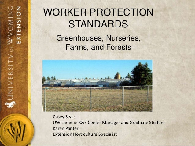 WORKER PROTECTION STANDARDS Greenhouses, Nurseries, Farms, and Forests  Casey Seals UW Laramie R&E Center Manager and Grad...